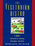 The Vegetarian Bistro: 250 Authentic French Regional Recipes (0811813762) by Spieler, Marlena