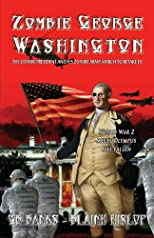 Zombie George Washington: The Zombie President and His Zombie Army March to Retake DC