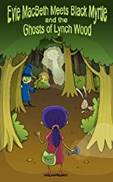 Evie MacBeth Meets Black Myrtle and the Ghosts of Lynch Wood: a book for children age 8/9/10/11/12 (childrens books)