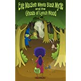 Evie MacBeth Meets Black Myrtle and the Ghosts of Lynch Wood: a book for children age 8/9/10/11/12 (childrens books)by Sally Michael