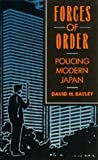 Forces of Order: Policing Modern Japan