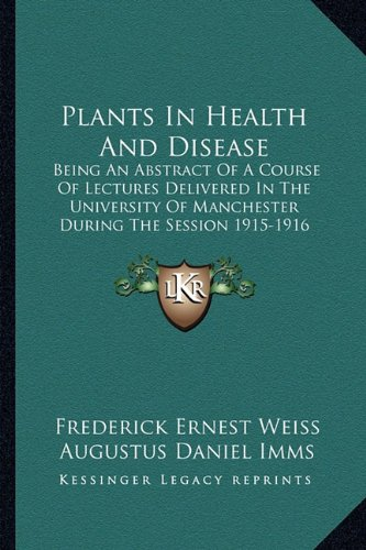 Plants in Health and Disease: Being an Abstract of a Course of Lectures Delivered in the University of Manchester During the Session 1915-1916 (1916)