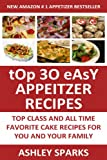 Top 30 Easy Appetizer Recipes: Top Class And All Time Favorite Appetizer Recipes For You And Your Family (English Edition)