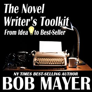 The Novel Writer's Toolkit: From Idea to Best-Seller | [Bob Mayer]