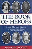img - for The Book of Heroes : Great Men and Women in American History book / textbook / text book