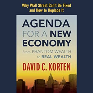 Agenda for a New Economy: From Phantom Wealth to Real Wealth | [David C. Korten]
