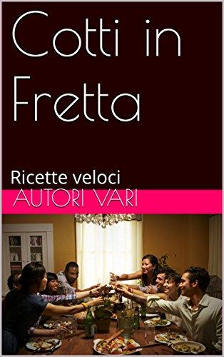 Cotti in Fretta:: Ricette facili e veloci. (Italian Edition) (Ricette Italiane compare prices)