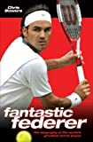 Fantastic Federer: The Biography of the World's Greatest Tennis Player