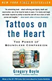 Tattoos on the Heart: The Power of Boundless Compassion by Gregory Boyle published by Free Press (2011) Paperback