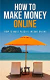 Passive Income: An Ultimate Guide on How to Generate Passive Income Online (affiliate marketing,network marketing,make money online,kindle marketing)