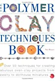 The Polymer Clay Techniques Book (1581800088) by Heaser, Sue
