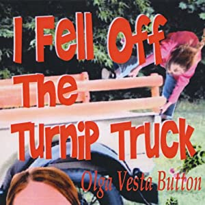 I Fell Off the Turnip Truck | [Olga Vesta Button]