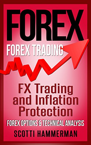 FOREX: Forex Trading – FX Trading & Inflation Protection, Forex Options & Technical Analysis (Foreign Exchange, Online Trading, Options Trading, Futures … Currency Trading, ETF Trading Book 1)