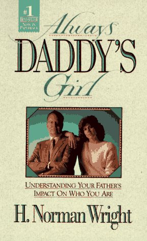 Always Daddy's Girl: Understanding Your Fathers Impact on Who You Are, H. NORMAN WRIGHT