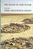 The Island of Umm-an-Nar: Third Millennium Graves v. 1 (Jysk Arkaeologisk Selskabs Skrifter: The Carlsberg Foundation's Gulf Project)