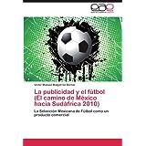 La publicidad y el fútbol (El camino de México hacia Sudáfrica 2010): La Selección Mexicana de Fútbol como un...