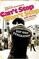 Can&#39;t Stop Won&#39;t Stop: A History of the Hip-Hop Generation