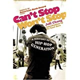 Can't Stop Won't Stop: A History of the Hip-Hop Generation ~ Jeff Chang