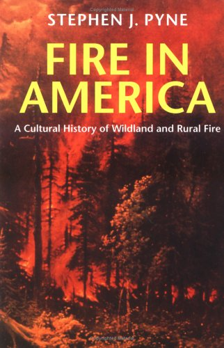 Fire in America: A Cultural History of Wildland and Rural Fire (Cycle of Fire): Stephen J. Pyne: 9780295975924: Amazon.com: Books