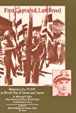 First Captured, Last Freed: Memoirs of a P.O.W. in World War II Guam and Japan