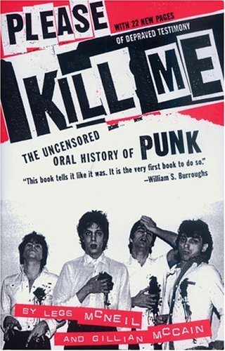 Please Kill Me: The Uncensored Oral History of