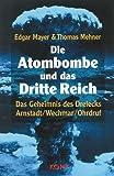 Die Atombombe und das Dritte Reich - Das Geheimnis des Dreiecks Arnstadt - Wechmar - Ohrdruf - Edgar Mayer, Thomas Mehner