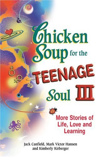Chicken Soup for the Teenage Soul III: More Stories of Life, Love and Learning (Chicken Soup for the Soul), JACK CANFIELD, MARK VICTOR HANSEN, KIMBERLY KIRBERGER