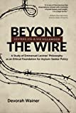 Beyond the Wire: Levinas Vis-à-Vis Villawood: A Study of Emmanuel Levinas' Philosophy as an Ethical Foundation for Asylum-Seeker Policy