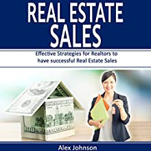 Real Estate Sales: Effective Strategies for Realtors to Have Successful Real Estate Sales Audiobook by Alex Johnson Narrated by Pete Beretta