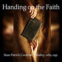 Handing on the Faith  by Sean Patrick O'Malley Narrated by Sean Patrick O'Malley