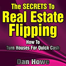The Secrets to Real Estate Flipping: How to Turn Houses for Quick Cash Audiobook by Dan Howe Narrated by Don Hoeksema