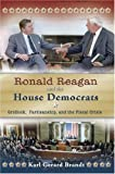 Ronald Reagan and the House Democrats: Gridlock, Partisanship, and the Fiscal Crisis (0826218350) by Brandt, Karl