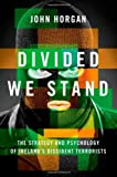 Divided We Stand: The Strategy and Psychology of Ireland's Dissident Terrorists (0199772851) by Horgan, John