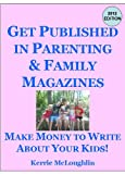 Make Money to Write About Your Kids: Get Published in Parenting and Family Magazines
