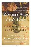 Mothers Who Cant Love: A Healing Guide for Daughters