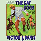 The Gay Dogs: The Further Adventures of That Man from C. A. M. P. | [Victor J. Banis]