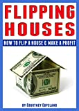 Flipping Houses: How to Flip a House and Make a Profit