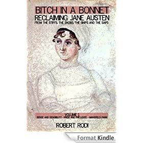 Bitch In a Bonnet: Reclaiming Jane Austen From the Stiffs, the Snobs, the Simps and the Saps (Volume 1) (English Edition)