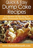 Dump Cake Recipes: A Collection Of This Easy To Make Homemade Pastry  Staple (Quick and Easy Recipes)