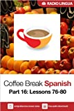Coffee Break Spanish 16: Lessons 76-80 - Learn Spanish in your coffee break (English Edition)