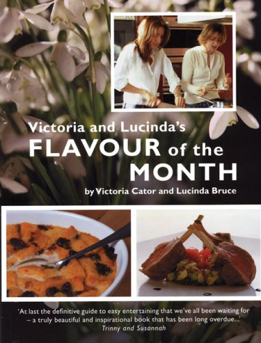 Victoria and Lucinda's Flavour of the Month: A Year of Food and Flowers (Victoria & Lucinda)