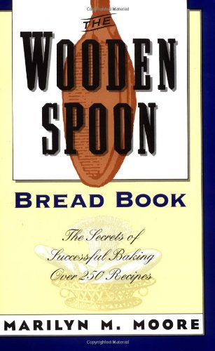 The Wooden Spoon Bread Book: The Secrets of Successful Baking by Marilyn M. Moore