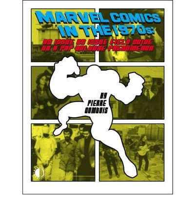 [ Marvel Comics in the 1970s: An Issue by Issue Field Guide to a Pop Culture Phenomenon Comtois, Pierre ( Author ) ] { Paperback } 2011 (Marvel Comics In The 70s compare prices)
