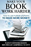Make Your Book Work Harder: How To Make Use Of Multiple Platforms To Make More Money