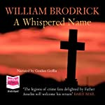 A Whispered Name: Father Anslem Series, Book 3 (       UNABRIDGED) by William Brodrick Narrated by Gordon Griffin
