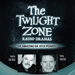 The Amazing Dr. Kyle Powers: The Twilight Zone Radio Dramas | Barry Richert