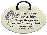 You're braver than you believe, Stronger than you seem, And smarter than you think. Winnie the Pooh. Ceramic wall plaques handmade in the USA for over 30 years.
