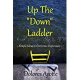 "Up The ""Down"" Ladder: Simple Ideas to Overcome Depressionby Dolores Ayotte"