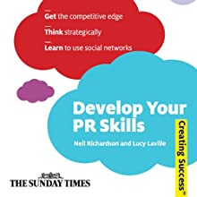 Develop Your PR Skills: Creating Success Series (       UNABRIDGED) by Neil Richardson, Lucy Laville Narrated by Daniel Philpott
