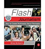img - for [(Flash Journalism: How to Create Multimedia News Packages)] [Author: Mindy McAdams] published on (December, 2005) book / textbook / text book